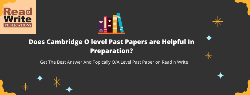 Does Cambridge O level Past Papers are Helpful In Preparation?